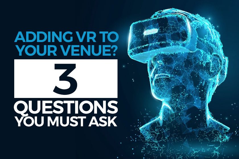 3 Questions to ask before you add VR to your arcade