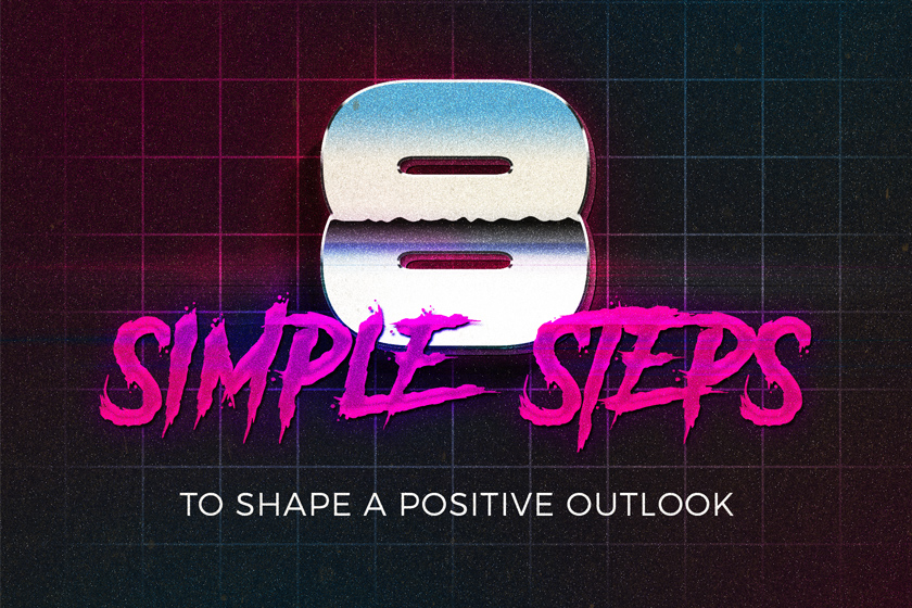 8 Simple Steps to Develop A Positive Outlook